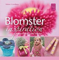 Blomsterinspiration : kreativa id�er i olika tekniker (inbunden)