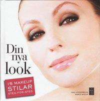 Din nya look : 15 makeupstilar steg-f�r-steg (inbunden)