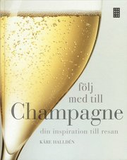 F�lj med till Champagne : din inspiration till resan (inbunden)