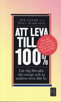 Att leva till 100% : l�r dig f�rvalta din energi och ta makten �ver ditt liv (pocket)