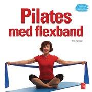 Pilates med flexband : tr�na hemma (inbunden)