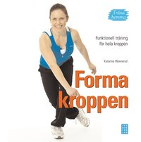 Forma kroppen : funktionell tr�ning f�r hela kroppen - tr�na hemma (inbunden)