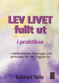 Lev livet fullt ut i praktiken : meditationer, �vningar och principer f�r (h�ftad)