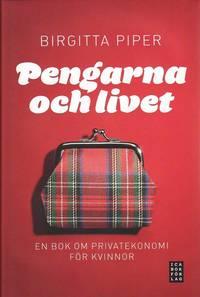 Pengarna och livet : en bok om privatekonomi f�r kvinnor (inbunden)