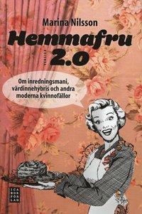 Hemmafru version 2.0 : om inredningsmani, v�rdinnehybris och andra moderna kvinnof�llor (inbunden)
