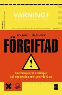 F�rgiftad : om kemikalierna i vardagen och det dolda hotet mot v�r h�lsa (h�ftad)