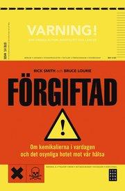 F�rgiftad : om kemikalierna i vardagen och det dolda hotet mot v�r h�lsa (inbunden)