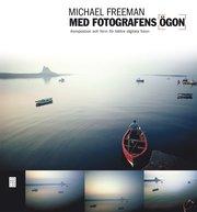 Med fotografens �gon : komposition och form f�r b�ttre digitala foton (h�ftad)