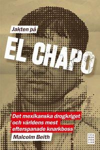 Jakten p� El Chapo : det mexikanska drogkriget och v�rldens mest efterspanade narkotikaboss (inbunden)