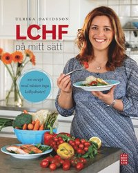 LCHF p� mitt s�tt : 100 recept med n�stan inga kolhydrater (inbunden)