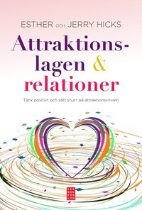 Attraktionslagen & relationer : t�nkt positivt och s�tt snurr p� attraktionsvirveln (h�ftad)