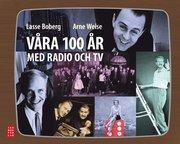 Våra 100 år med radio och TV