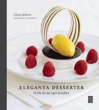 Eleganta desserter : s� blir du din egen konditor (inbunden)