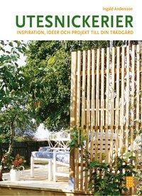 Utesnickerier : inspiration, id�er och projekt till din tr�dg�rd (inbunden)