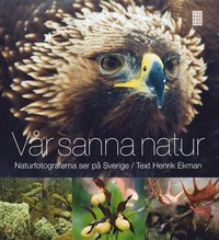 V�r sanna natur : naturfotograferna ser p� Sverige (inbunden)