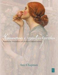 Kvinnorna i rosentr�dg�rden : historierna, romantiken och �ventyren bakom rosorna (inbunden)