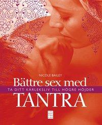 B�ttre sex med tantra : ta ditt k�rleksliv till h�gre h�jder (h�ftad)