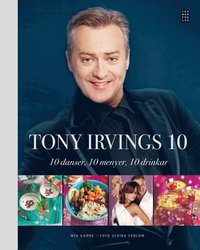Tony Irvings 10 : 10 danser, 10 menyer, 10 drinkar (inbunden)