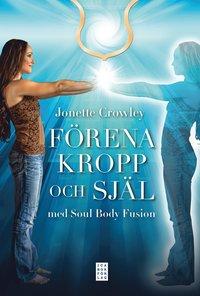 F�rena kropp och sj�l med Soul Body Fusion (inbunden)