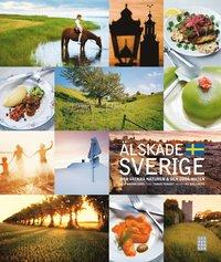 �lskade Sverige : den vackra naturen & den goda maten (inbunden)