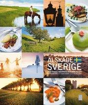 Älskade Sverige : den vackra naturen & den goda maten