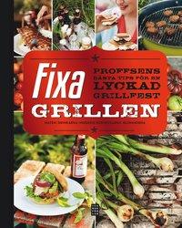 Fixa grillen : proffsens b�sta tips f�r en lyckad grillfest (inbunden)