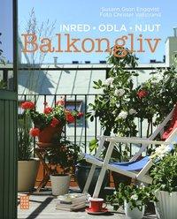 Balkongliv : inred, odla, njut (inbunden)