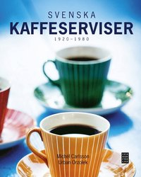 Svenska kaffeserviser 1920-1980 (inbunden)