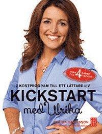 Kickstart med Ulrika : 7 kostprogram till ett l�ttare liv (inbunden)