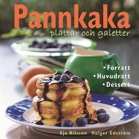 Pannkaka, pl�ttar och galetter : f�rr�tt, huvudr�tt, dessert (inbunden)