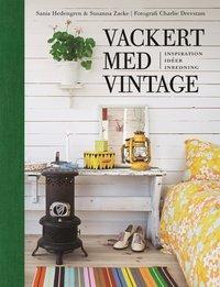 Vackert med vintage : inspiration, id�er, inredning (inbunden)