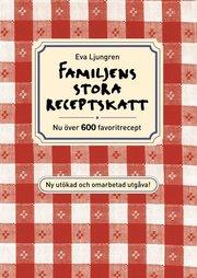 Familjens stora receptskatt : nu över 600 favoritrecept
