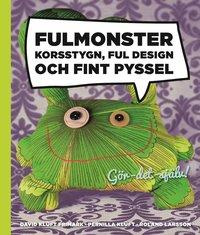 Fulmonster : korsstygn, ful design och fint pyssel (inbunden)