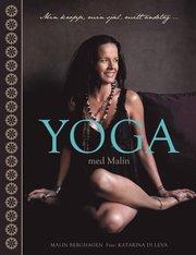Yoga med Malin : min kropp, min sj�l, mitt andetag (inbunden)