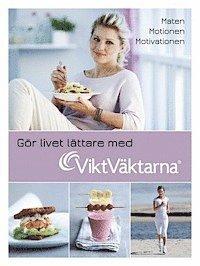 G�r livet l�ttare med Viktv�ktarna : maten, motionen, motivationen (inbunden)