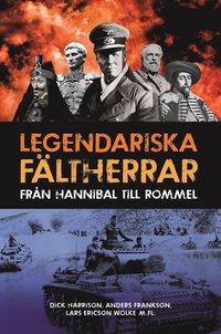 Legendariska f�ltherrar : fr�n Hannibal till Rommel (inbunden)
