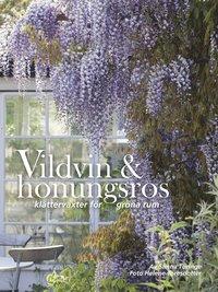 Vildvin & honungsros : klätterväxter för gröna rum (inbunden)