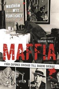 Maffia : fr�n Capones Chicago till dagens Sverige (kartonnage)