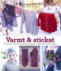Varmt och stickat : vantar, m�ssor, sockor, sjalar, tr�jor och lite spets (inbunden)