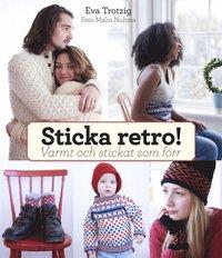Sticka retro! : varmt och stickat som förr (inbunden)