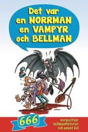 Det var en norrman en vampyr och Bellman : 666 norgevitsar bellmanhistorier och annat kul