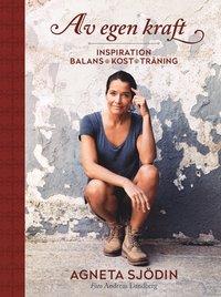 Av egen kraft : inspiration, balans, kost, tr�ning (inbunden)