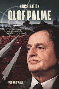 Konspiration Olof Palme : mordet, politikern och hans tysta fiender (inbunden)