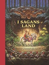 I sagans land : klassiska folksagor och �ventyr tecknade och ber�ttade av Peter Madsen (inbunden)