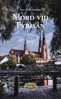 Mord vid Fyrisån / Stig O. Blomberg