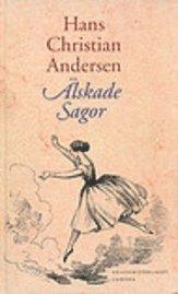 Älskade sagor : H.C. Andersens sagor i urval och i ny översättning och med Vilh. Pedersens och Lorenz Frölichs klassiska illustrationer