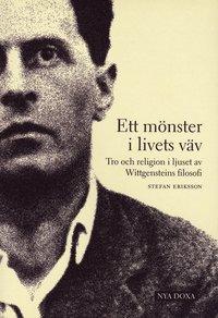 Ett m�nster i livets v�v : Tro och religion i ljuset av Wittgensteins filosofi (h�ftad)