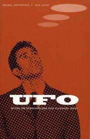 Ufo : Myten Om Rymdvarelser Och Flygande Tefat