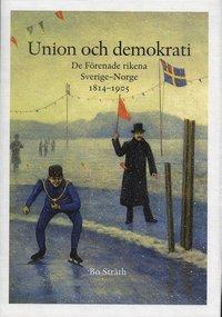 Union och demokrati : de f�renade rikena Sverige och Norge 1814-1905 (inbunden)