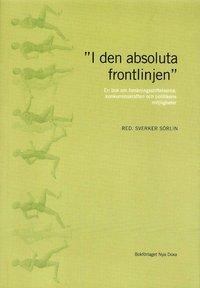 """""""I den absoluta frontlinjen"""" : en bok om forskningsstiftelserna, konkurrenskraften och politikens m�jligheter (pocket)"""